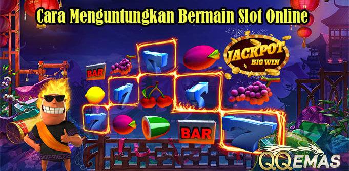 Cara Menguntungkan Bermain Slot Online