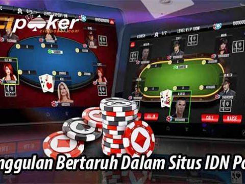 Keunggulan Bertaruh Dalam Situs IDN Poker