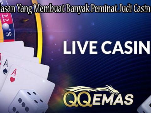 Suatu Alasan Yang Membuat Banyak Peminat Judi Casino Online